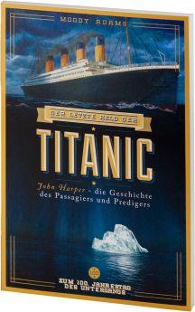 Moody Adams: Der letzte Held der Titanic - John Harper - die Geschichte des Passagiers und Predigers
