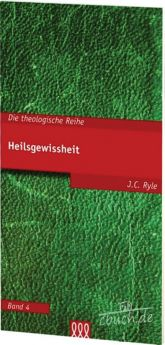 J.C. Ryle: Heilsgewissheit  - Theologische Reihe, Band 4.