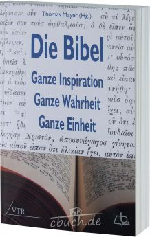 Mayer (Hrsg.): Die Bibel: Ganze Inspiration – Ganze Wahrheit – Ganze Einheit