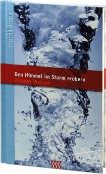 Thomas Watson: Den Himmel im Sturm erobern - Puritaner Band 11