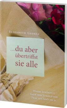 Elizabeth George: Du aber übertriffst sie alle - nach Sprüche 31