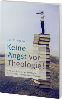 Jay E. Adams: Keine Angst vor Theologie!