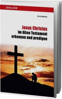 Anderson: Jesus Christus im Alten Testament erkennen und predigen
