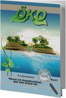 Gassmann: ÖKO - Warum ich Umweltschützer, aber kein Grüner bin