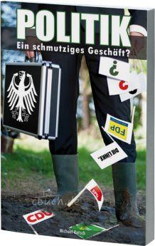 Kotsch: Politik - ein schmutziges Geschäft?