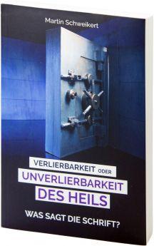 Martin Schweikert: Verlierbarkeit oder Unverlierbarkeit des Heils