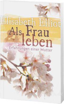Elisabeth Elliot: Als Frau leben
