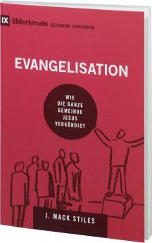J. Mack Stiles: Evangelisation - 9 Merkmale gesunder Gemeinden