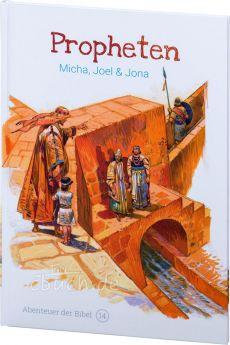 Propheten - Micha, Joel & Jona (Abenteuer der Bibel – Band 14)