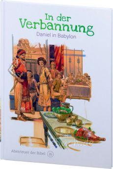 In der Verbannung - Daniel in Babylon (Abenteuer der Bibel – Band 16)