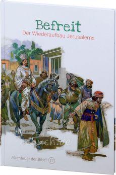 Befreit - Der Wiederaufbau Jerusalems (Abenteuer der Bibel – Band 17)