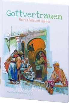 Gottvertrauen - Ruth, Hiob und Hanna (Abenteuer der Bibel – Band 7)