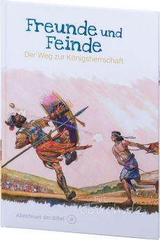 Freunde und Feinde - Der Weg zur Königsherrschaft (Abenteuer der Bibel – Band 8)