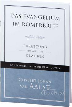 Gijsbert Johann van Aalst: Das Evangelium im Römerbrief - Das Evangelium ist die Kraft Gottes