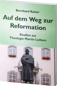 Bernhard Kaiser: Auf dem Weg zur Reformation - Studien zur Theologie Martin Luthers.