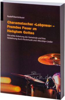"""Ebertshäuser: Charismatischer """"Lobpreis"""" - Fremdes Feuer im Heiligtum Gottes"""