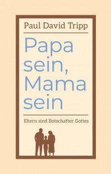 Paul David Tripp: Papa sein, Mama sein