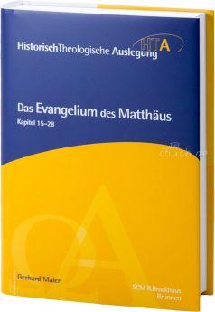 Maier: Das Evangelium des Matthäus, Kapitel 15-28 - HTA Reihe