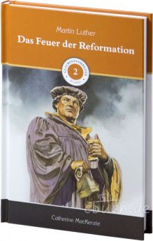 Catherine MacKenzie: Das Feuer der Reformation - Glaubensvorbilder Band 2: Martin Luther