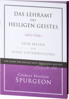 Charles Haddon Spurgeon: Das Lehramt des Heiligen Geistes - Sein Wesen und Seine Unterweisung