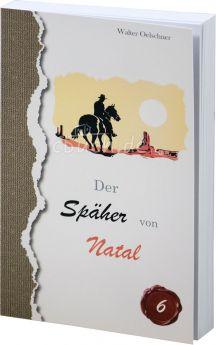 Walter Oelschner: Der Späher von Natal
