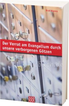Bigney: Der Verrat am Evangelium durch unsere verborgenen Götzen