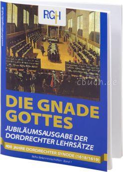 Die Gnade Gottes - Die Dordrechter Lehrsätze