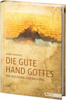 Arend Remmers: Die gute Hand Gottes - Kommentar zu Esra