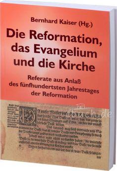 Kaiser (Hrsg.): Die Reformation, das Evangelium und die Kirche