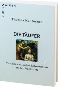 Thomas Kaufmann: Die Täufer