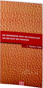 Yuille: Die verändernde Kraft des Evangeliums aus der Sicht der Puritaner