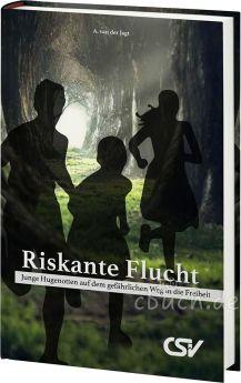 A. van der Jagt: Riskante Flucht - Junge Hugenotten auf dem gefährlichen Weg in die Freiheit