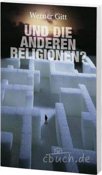 Werner Gitt: Und die anderen Religionen?
