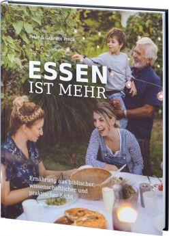 Peter und Gabriele Prock: Essen ist mehr - Ernährung aus biblischer, wissenschaftlicher und praktischer Sicht