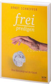 Arndt E. Schnepper: Frei predigen