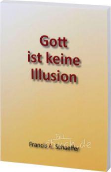 Francis A. Schaeffer: Gott ist keine Illusion
