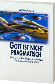 Wilfried Plock: Gott ist nicht pragmatisch