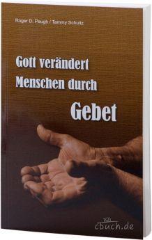 Peugh/Schultz: Gott verändert Menschen durch Gebet