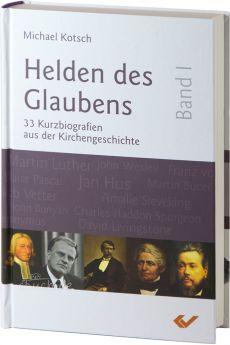 Michael Kotsch: Helden des Glaubens Band 1