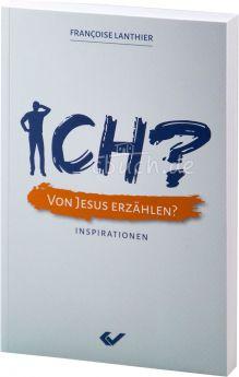Francoise Lanthier: ICH? Von Jesus erzählen? - Inspirationen