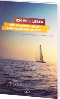 Mauerhofer/Pichler: Ich will leben: Vom Verlangen nach einer Beziehung zu Gott