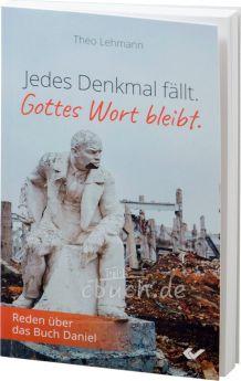 Theo Lehmann: Jedes Denkmal fällt. Gottes Wort bleibt.