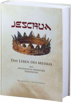 Arnold G. Fruchtenbaum JESCHUA - Das Leben des Messias