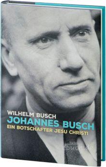 Wilhelm Busch: Johannes Busch - ein Botschafter Jesu Christi