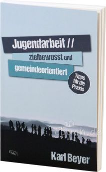 Beyer: Jugendarbeit - zielbewusst und gemeindeorientiert