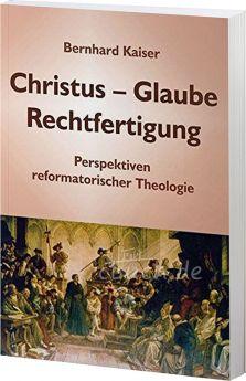 Kaiser: Christus - Glaube - Rechtfertigung