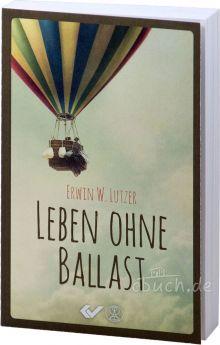 Erwin W. Lutzer: Leben ohne Ballast