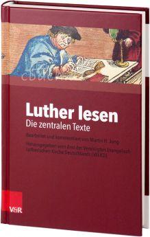 Martin H. Jung: Luther lesen - Die zentralen Texte