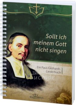 Sollt ich meinem Gott nicht singen - Ein Paul-Gerhardt-Liederbuch