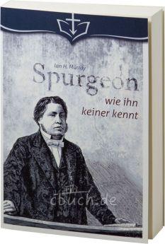 Iain H. Murray: Spurgeon wie ihn keiner kennt